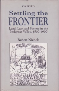 Settling the Frontier, Land, Law, and Society in the Peshawar Valley, 1500–1900